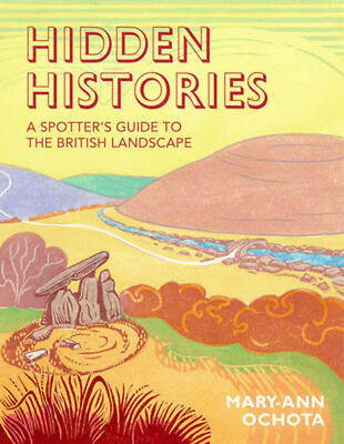 Hidden Histories: A Spotter's Guide to the British Landscape | Mary-Ann Ochota