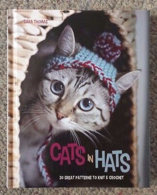 Cats in Hats: 30 Great Patterns to Knit and Crochet by Sara Thomas (Hardback,...