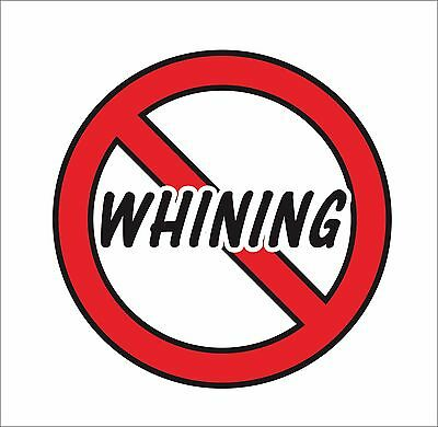 No whining Funny Humor Hard Hat Lunch box Tool box Helmet Stickers Car Decal