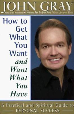How to Get What You Want and Want What You Have: A Practical and Spiritual Gui..