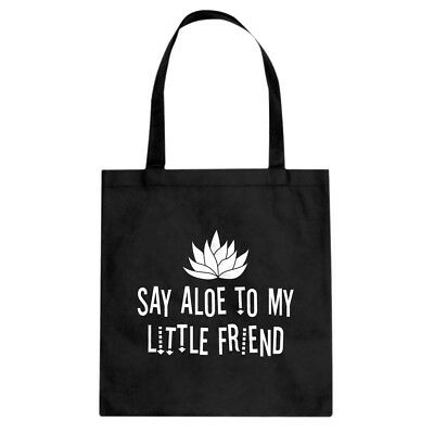Tote Say Aloe to my Little Friend Cotton Canvas Tote Bag #3282