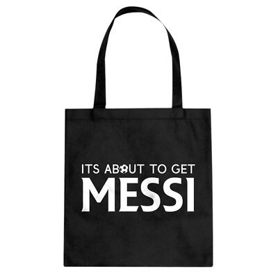 Tote Its About to Get Messi Cotton Canvas Tote Bag #4200
