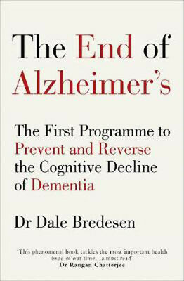 The End of Alzheimer's: The First Programme to Prevent and Reverse the Cognitive