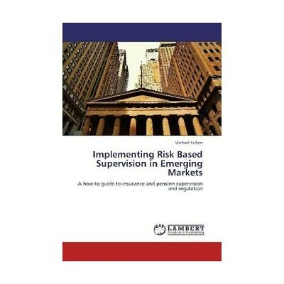 Implementing Risk Based Supervision in Emerging Markets Cohen, Michael