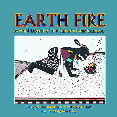 Earth Fire, A Hopi Legend of the Sunset Crater Eruption (Malotki & Gary)