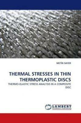 Thermal Stresses In Thin Thermoplastic Discs Thermo-Elastic Stress Analysis 1049