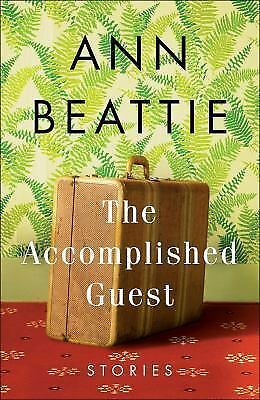 The Accomplished Guest : Stories by Ann Beattie (2017, Hardcover)