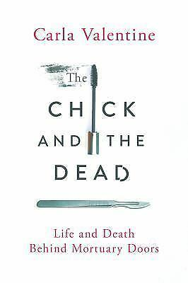 The Chick and the Dead : Tales of a Life in Death by Carla Valentine (2017, Har…