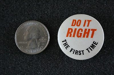 Do It Right The First Time Vintage Saying Advertising Pin Pinback Button #22589