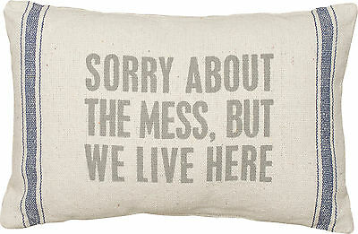 """Primitives By Kathy 15"""" x 10"""" ACCENT PILLOW """"Sorry About The Mess We Live Here"""""""