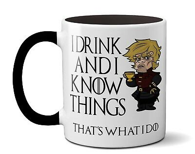 I Drink and I Know Things That's What I Do - Funny High Quality Coffee Tea Mug