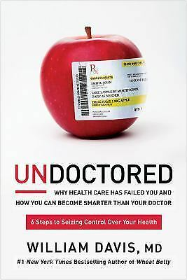 Undoctored : Why the Healthcare System Has Failed You and How You Can Discover R