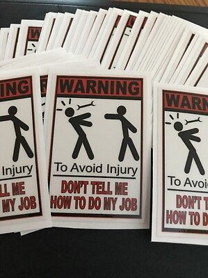 WARNING To Avoid Injury, Dont Tell Me How To Do My Job. Hard Hat Sticker