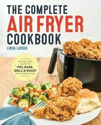 NEW The Complete Air Fryer Cookbook By Linda Larsen Paperback Free Shipping