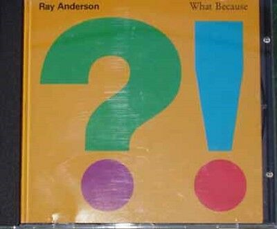 Ray ANDERSON (with Allan Jaffe, John Hicks, Mark Dresser)   What because
