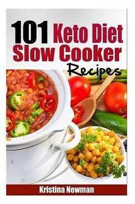 NEW 101 Keto Diet Slow Cooker Recipes By Kristina Newman Paperback Free Shipping