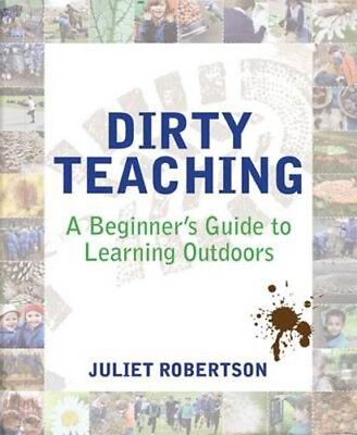 Dirty Teaching: A Beginner's Guide to Learning Outdoors | Juliet Robertson