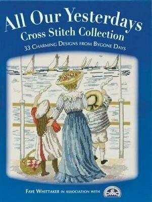 All Our Yesterdays Cross Stitch Collection: 33 Charming Designs from Bygone Day