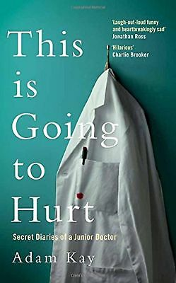 This is Going to Hurt: Secret Diaries of a Junior Doctor by Adam Kay NEW UK