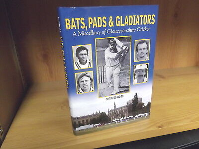 Bats, Pads and Gladiators: A Miscellany of Gloucestershire Cricket by C. Wood
