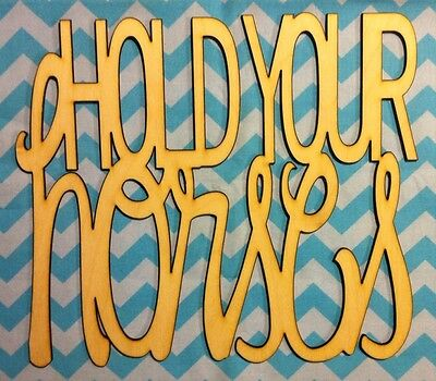 """12"""" Sweet Southern Sayings! """"Hold Your Horses"""" Unfinished wood Room Decor"""