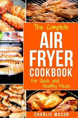 Air fryer cookbook: For Quick and Healthy Meals...