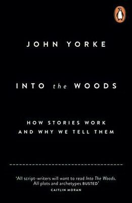 Into The Woods: How Stories Work and Why We Tell Them | John Yorke