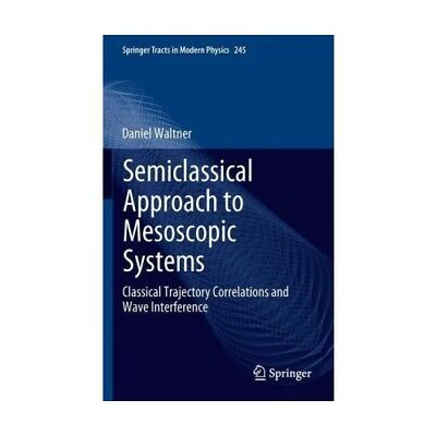 Semiclassical Approach to Mesoscopic Systems Waltner, Daniel Springer Tracts i..