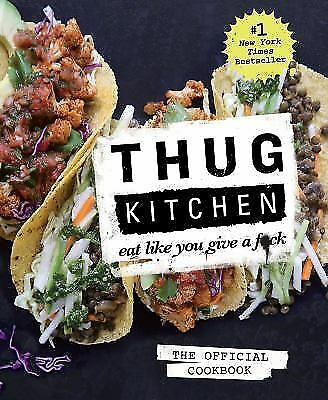 Thug Kitchen : Eat Like You Give a F*ck by Thug Kitchen Staff (2014, Hardcover /