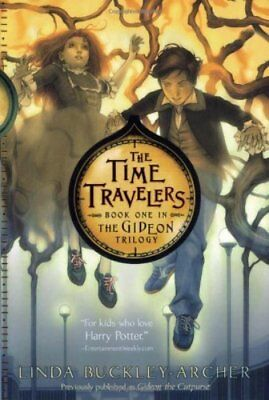 The Time Travelers (The Gideon Trilogy, Book 1) by Buckley-Archer, Linda