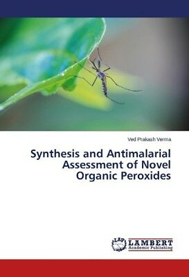 Synthesis and Antimalarial Assessment of Novel Organic Peroxides Verma, Ved Pr..