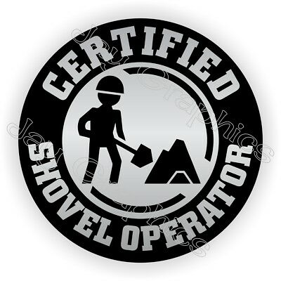 Certified Shovel Operator Funny Hard Hat Sticker | Decal OSHA Helmet Laborer