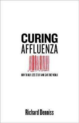 NEW Curing Affluenza By Richard Denniss Paperback Free Shipping