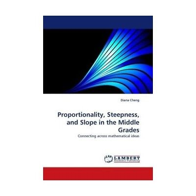 Proportionality, Steepness, and Slope in the Middle Grades Cheng, Diana