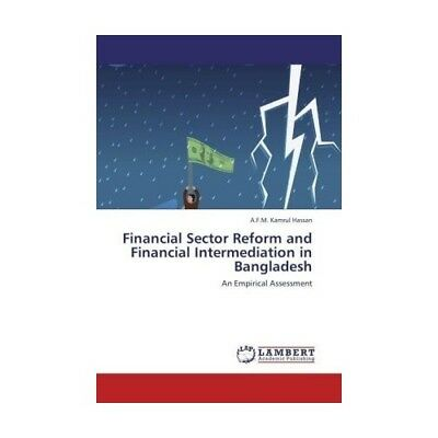 Financial Sector Reform and Financial Intermediation in Bangladesh Hassan, A.F..