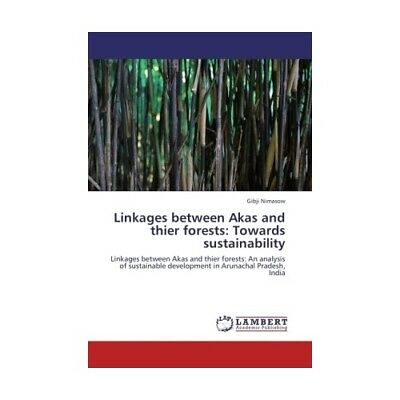 Linkages between Akas and thier forests: Towards sustainability Nimasow, Gibji