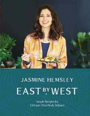 East by West: Simple Recipes for Ultimate Mind-Body Balance   Jasmine Hemsley