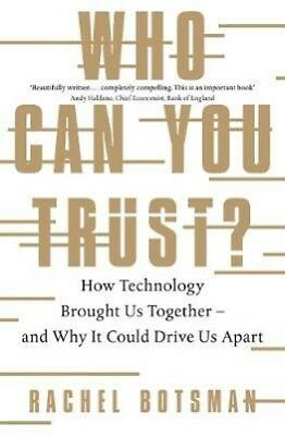 Who Can You Trust?: How Technology Brought Us Together - and Why It Could Drive