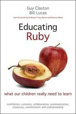 Educating Ruby: What Our Children Really Need to Learn | Guy Claxton