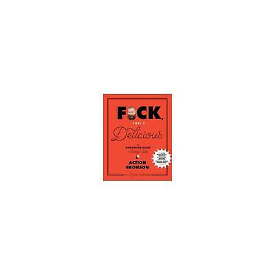 F*ck, That's Delicious : An Annotated Guide to Eating Well (Hardcover) (Actio...