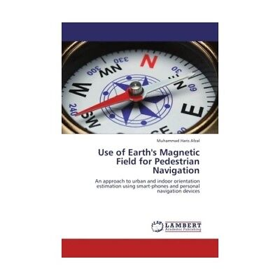 Use of Earth s Magnetic Field for Pedestrian Navigation Afzal, Muhammad Haris