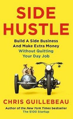 Side Hustle: Build a side business and make extra money - without quitting your