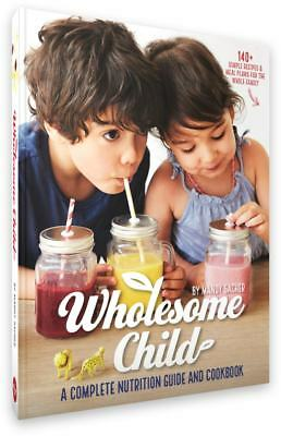 The Wholesome Child Complete Nutrition Guide and Cookbook