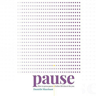 Pause: How to press pause before life does it for you By Danielle Marchant New