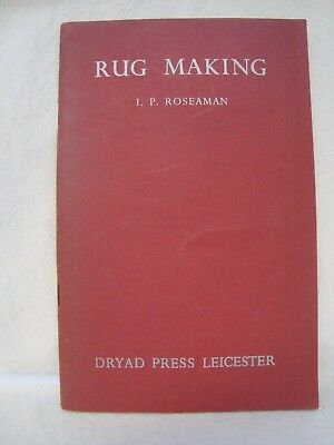 Rug Making  I P Roseaman Dryad Press 2nd Edition 1949