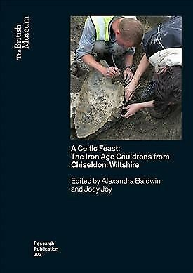 Celtic Feast : The Iron Age Cauldrons from Chiseldon, Wiltshire, Paperback by...