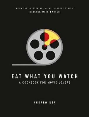 Eat What You Watch: A Cookbook for Movie Lovers | Andrew Rea