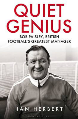 Quiet Genius: Bob Paisley, British football's greatest manager SHORTLISTED FOR T