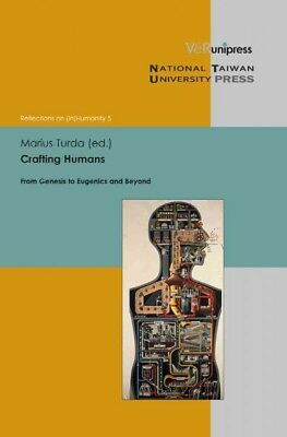 Crafting Humans : From Genesis to Eugenics and Beyond, Hardcover by Turda, Ma...