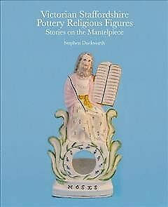 Victorian Staffordshire Pottery Religious Figures : Stories on the Mantelpiec...